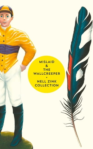 Mislaid & The Wallcreeper: The Nell Zink Collection