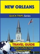 New Orleans Travel Guide (Quick Trips Series): Sights, Culture, Food, Shopping & Fun by Jody Swift