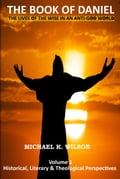The Book of Daniel Volume 1. Historical, Literary and Theological Perspectives. The Lives of the Wise in an Anti-God World
