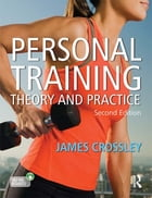 Personal Training: Theory and Practice, Second Edition: Theory and Practice