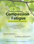 Overcoming Compassion Fatigue: A Practical Resilience Workbook by Martha Teater Ma, Lmft, Lcas, Lpc