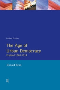 The Age of Urban Democracy: England 1868 - 1914