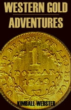 Western Gold Adventures 1849-1854 (Abridged, Annotated) by Kimball Webster