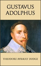 Gustavus Adolphus: A History of the Art of War from Its Revival After the Middle Ages to the End of…