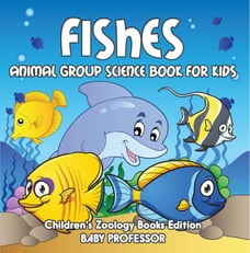 Fishes: Animal Group Science Book For Kids , Children's Zoology Books Edition