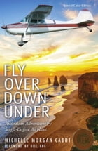 Fly Over Down Under: Australian Adventures by Single-Engine Airplane by Michelee Morgan Cabot