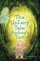 The Unfairy Tale: Audrey's Turn by Shari Lane