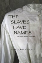 The Slaves Have Names: Ancestors of My Home by Andrea Cumbo-Floyd