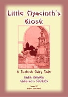 LITTLE HYACINTH'S KIOSK - A Turkish Fairy Tale: Baba Indaba Children's Stories – Issue 97 by Anon E Mouse