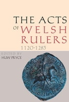 The Acts of Welsh Rulers: 1120-1283