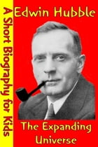 Edwin Hubble : The Expanding Universe: (A Short Biography for Children) by Best Children's Biographies