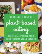 BenBella's Best of Plant-Based Eating: Recipes and Expertise from Your Favorite Vegan Authors by BenBella Vegan