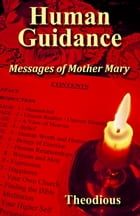 Human Guidance: Messages of Mother Mary by Theodious