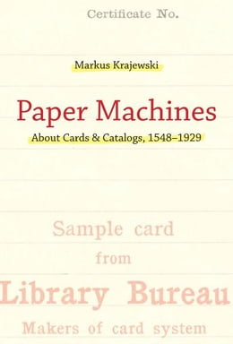 Book Paper Machines: About Cards & Catalogs, 1548-1929 by Markus Krajewski