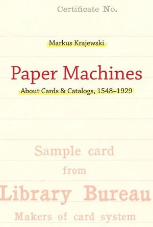 Paper Machines About Cards & Catalogs,  1548-1929