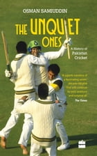 The Unquiet Ones: A History of Pakistan Cricket by Osman Samiuddin