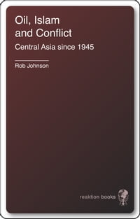 Oil, Islam, and Conflict: Central Asia since 1945