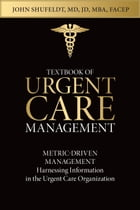 Textbook of Urgent Care Management: Chapter 30, Metric-Driven Management: Harnessing Information by Laurel Stoimenoff