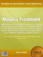 Malaria Treatment: With This Influential Guide On The Making Of a Tropical Disease Discover The Answers You've Always W by Karin Rivera