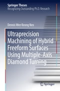 9789811040832 - Dennis Wee Keong Neo: Ultraprecision Machining of Hybrid Freeform Surfaces Using Multiple-Axis Diamond Turning - Book