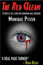 The Red Gleam: A story of lust, blood and conquering male arrogance by Monique Pitzer