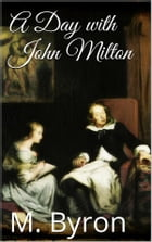A Day with John Milton by May Byron