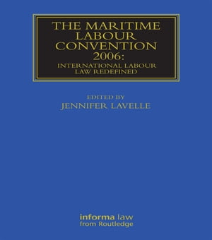 The Maritime Labour Convention 2006: International Labour Law Redefined