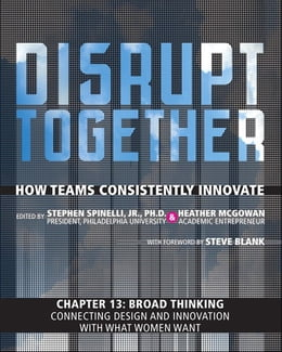 Book Broad Thinking - Connecting Design and Innovation with What Women Want (Chapter 13 from Disrupt… by Stephen Spinelli Jr.