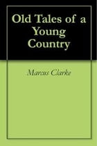 Old tales of a Young Country by Marcus Clarke