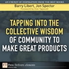 Tapping Into the Collective Wisdom of Community to Make Great Products by Barry Libert
