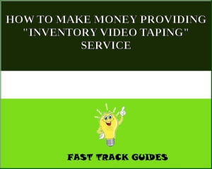 "HOW TO MAKE MONEY PROVIDING ""INVENTORY VIDEO TAPING"" SERVICE by Alexey"