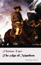 The Age of Napoleon by Thomas Dyer