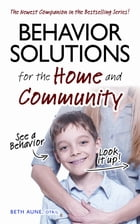 Behavior Solutions for the Home and Community: The Newest Companion in the Bestselling Series! by Karra Barber-Wada