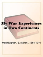 My War Experiences In Two Continents by S. (Sarah)