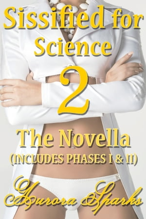 Sissified for Science 2: The Novella by Aurora Sparks