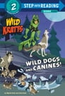 Wild Dogs and Canines! (Wild Kratts) Cover Image