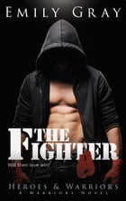 The Fighter: Heroes & Warriors: A Warriors Novel, #2 by Emily Gray