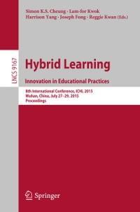 Hybrid Learning: Innovation in Educational Practices: 8th International Conference, ICHL 2015…