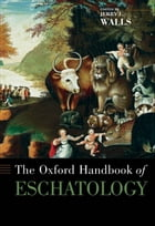 The Oxford Handbook of Eschatology by Jerry L. Walls
