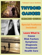 Thyroid Cancer: Learn What Is Cause, Risk Factors, Symptoms, Diagnosis, Treatment, Health Care by National Cancer Institute