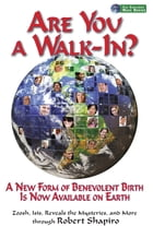 Are You a Walk-In?: A New Form of Benevolent Birth Is Now Available on Earth by Robert Shapiro