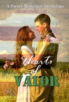 Hearts of Valor: A Sweet Romance Anthology by Various Authors