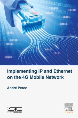 Book Implementing IP and Ethernet on the 4G Mobile Network by André Perez