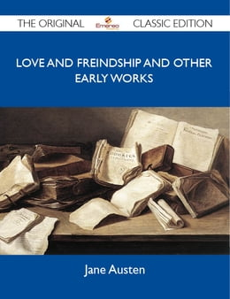 Book Love And Freindship And Other Early Works - The Original Classic Edition by Austen Jane