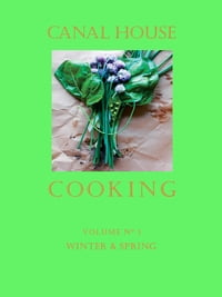 Canal House Cooking, Volume N° 3: Winter & Spring