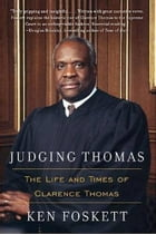 Judging Thomas: The Life and Times of Clarence Thomas by Ken Foskett