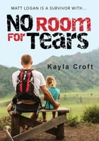 No Room For Tears by Kayla Croft