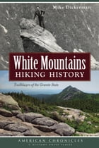 White Mountains Hiking History by Mike Dickerman
