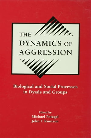 The Dynamics of Aggression Biological and Social Processes in Dyads and Groups