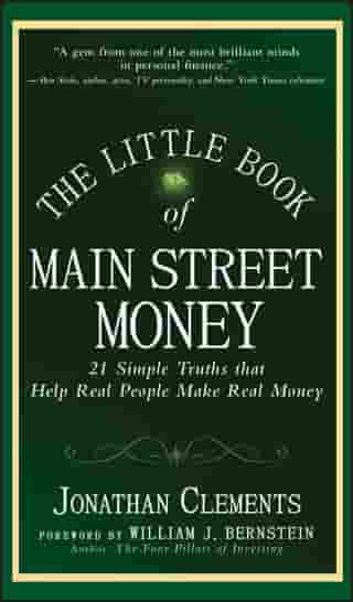 The Little Book of Main Street Money: 21 Simple Truths that Help Real People Make Real Money by Jonathan Clements